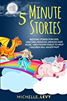 5 Minute Stories: Bedtime Stories For Kids, Unicorn Princess, Dragon and More. Meditation Fables to Help Children Fall Asleep Fast