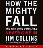 How the Mighty Fall CD: And Why Some Companies Never Give In (Good to Great, 4)