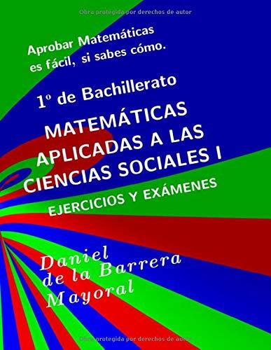Aprobar matemáticas es fácil, si sabes cómo: Matemáticas aplicadas a las Ciencias Sociales. Ejercicios y exámenes