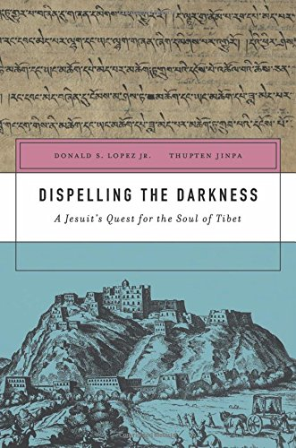 Download Dispelling the Darkness: A Jesuit's Quest for the Soul of Tibet 0674659708