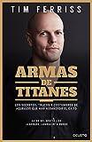 Armas de titanes: Los secretos, trucos y costumbres de aquellos que han alcanzado el...