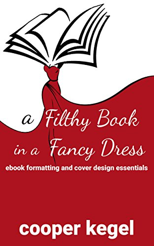A Filthy Book in a Fancy Dress: Ebook Formatting and Cover Design Essentials