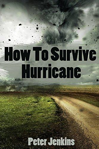 How To Survive A Hurricane: (Hurricane force, Hurricane manual)