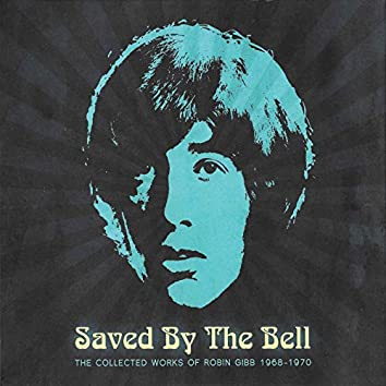 Saved By The Bell (The Collected Works Of Robin Gibb 1968-1970)