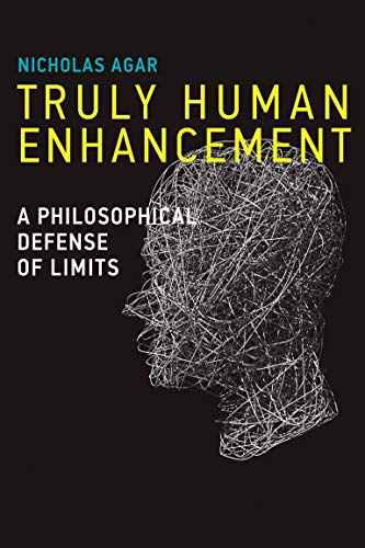 Truly Human Enhancement: A Philosophical Defense of Limits (Basic Bioethics)