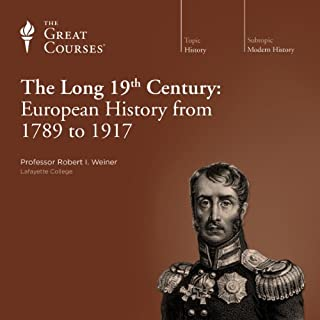 The Long 19th Century: European History from 1789 to 1917                   By:                                                                                                                                 Robert I. Weiner,                                                                                        The Great Courses                               Narrated by:                                                                                                                                 Robert I. Weiner                      Length: 18 hrs and 25 mins     44 ratings     Overall 4.1