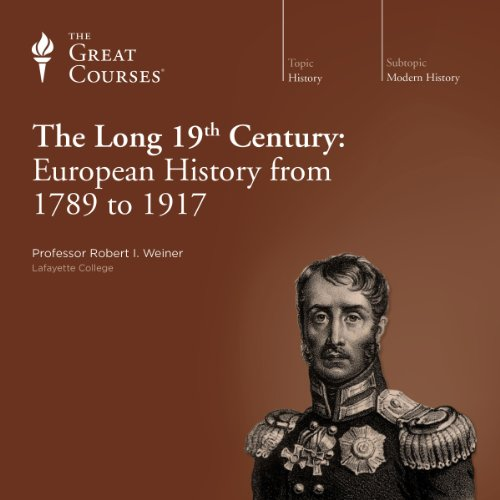 The Long 19th Century: European History from 1789 to 1917                   Written by:                                                                                                                                 Robert I. Weiner,                                                                                        The Great Courses                               Narrated by:                                                                                                                                 Robert I. Weiner                      Length: 18 hrs and 25 mins     9 ratings     Overall 4.9