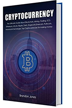 Cryptocurrency  The Ultimate Guide About Blockchain Mining Trading ICO Ethereum Litcoin Ripple Dash Dogecoin,Emercoin Putincoin Auroracoin Exchanges Top Cryptocurrencies for making money