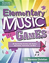 Elementary Music Games: 20 Reproducible Activities with Rhythm, Note Names, Instruments, and More