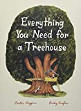 Everything You Need for a Treehouse: (Children?s Treehouse Book, Story Book for Kids, Nature Book for Kids)