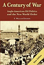 A Century of War: Anglo-American Oil Politics and the New World Order