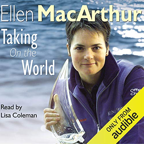 Taking on the World                   By:                                                                                                                                 Ellen MacArthur                               Narrated by:                                                                                                                                 Lisa Coleman                      Length: 13 hrs and 14 mins     71 ratings     Overall 4.5