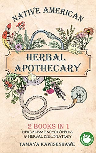 Compare Textbook Prices for Native American Herbal Apothecary: 2 BOOKS IN 1 Herbalism Encyclopedia & Herbal Dispensatory  ISBN 9781801112796 by Kawisenhawe, Tamaya