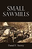 how to build a wood kiln - Small Sawmills: Their Equipment, Construction, and Operation (1918)