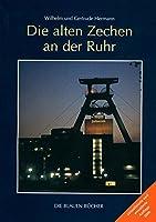 """Die alten Zechen an der Ruhr: Vergangenheit und Zukunft einer Schluesseltechnologie. Mit einem Katalog der """"Lebensgeschichten"""" von 477 Zechen"""