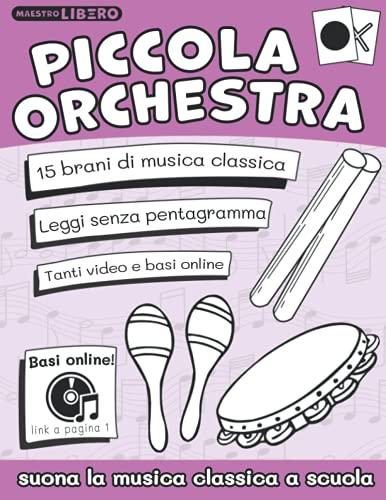 Piccola Orchestra - Suona la musica classica a scuola primaria (nuova edizione): 15 brani di musica classica facilissimi da suonare a scuola primaria, senza leggere il pentagramma!