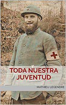 Toda nuestra juventud (Spanish Edition) par [Mathieu Legendre, María Helena González B]