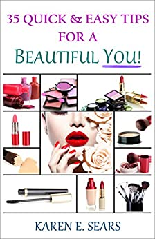 35 Quick & Easy Tips for a Beautiful You! by [Karen E. Sears]