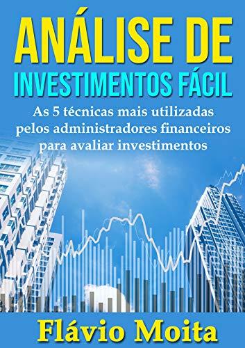 Análise de Investimentos Fácil: As 5 técnicas mais utilizadas para avaliar investimentos