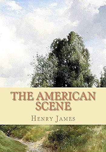 The American Scene: Annotated Classic Tales Edition (English