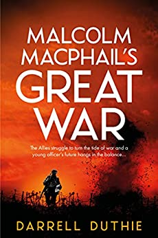 Malcolm MacPhail's Great War: A Malcolm MacPhail WW1 novel (Malcolm MacPhail WW1 series) by [Darrell Duthie]