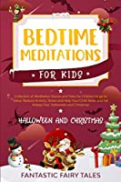 Bedtime Meditations For Kids: Collection Of Meditation Stories And Tales For Children To Go To Sleep. Reduce Anxiety, Stress, And Help Your Child Relax And Fall Asleep Fast. Halloween and Christmas