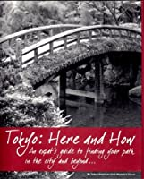 Tokyo: Here and How: An Expat's Guide to Finding Your Path in the City and Beyond