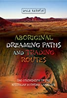 Aboriginal Dreaming Paths and Trading Routes: The Colonisation of the Australian Economic Landscape (First Nations)