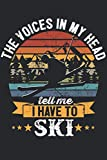 The voices in my head tell me I have to ski: The voices in my head tell me I have to ski & Skiing Notebook 6' x 9' Skiing Gift for & Skier