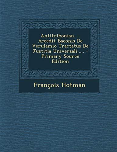 Antitribonian ... Accedit Baconis de Verulamio Tractatus de Justitia Universali.....