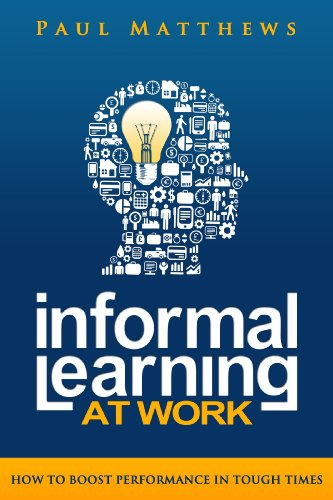 Book: Informal Learning at Work - How to Boost Performance in Tough Times by Paul Matthews
