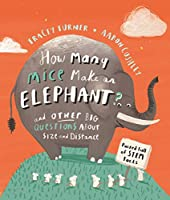 How Many Mice Make An Elephant?: And Other Big Questions about Size and Distance (How Many... Kingfisher maths)