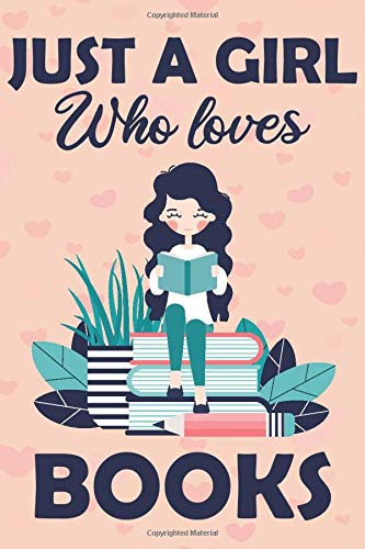 just a girl who loves Books: Cute Books Lover Notebook for Girls,Books Journal for Kids, Books Lover Anniversary Gift Ideas for Her…..Blank Lined Notebook to Write In for Notes