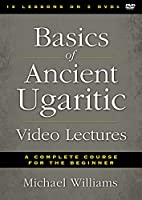 Basics of Ancient Ugaritic Video Lectures: A Complete Course for the Beginner [DVD]
