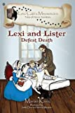 Lexi and Lister: Defeat Death (Lexi Catt's Meowmoirs-Tales of Heroic Scientists)