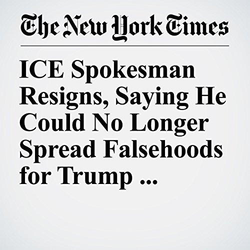 ICE Spokesman Resigns, Saying He Could No Longer Spread Falsehoods for Trump Administration copertina