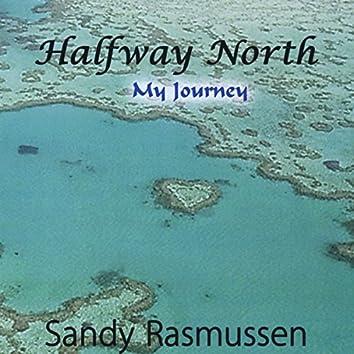 Halfway North (My Journey)