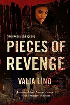 Pieces of Revenge (Titanium Book 1) by [Valia Lind]
