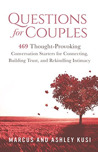 Questions for Couples: 469 Thought-Provoking Conversation Starters for Connecting, Building Trust, and Rekindling Intimacy (Activity Books for Couples Series Book 3)