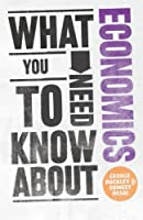 What You Need to Know about Economics by George Buckley Sumeet Desai(2011-03-21)