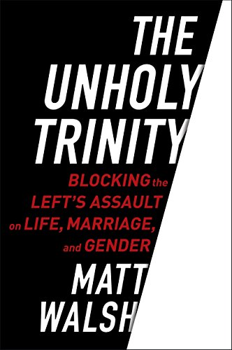 Image of The Unholy Trinity: Blocking the Left's Assault on Life, Marriage, and Gender
