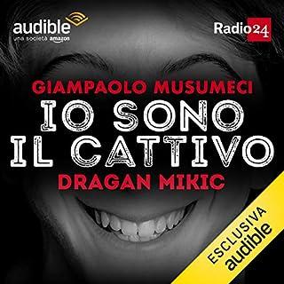 Dragan Mikic     Io sono il cattivo              Di:                                                                                                                                 Giampaolo Musumeci                               Letto da:                                                                                                                                 Giampaolo Musumeci                      Durata:  32 min     23 recensioni     Totali 4,8