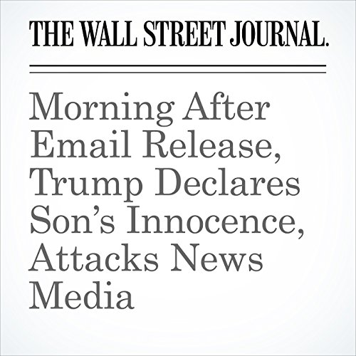 Morning After Email Release, Trump Declares Son's Innocence, Attacks News Media copertina