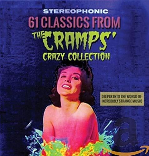 61 Classics From The Cramps' Crazy Collection: Deeper Into T
