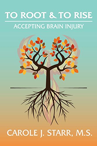 To Root & To Rise: Accepting Brain Injury by [Carole J Starr]