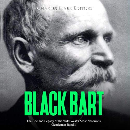 Black Bart: The Life and Legacy of the Wild West's Most Notorious Gentleman Bandit  By  cover art