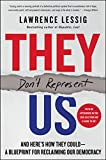 They Don t Represent Us: And Here s How They Could―A Blueprint for Reclaiming Our Democracy