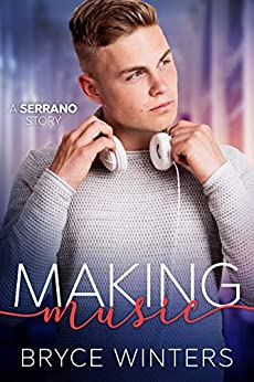 Making Music: A College, New Adult MM Romance (The Serranos Book 1) by [Bryce Winters]