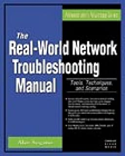 The Real World Network Troubleshooting Manual: Tools, Techniques, and Scenarios (Administrator's Advantage Series)
