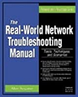 The Real-world Network Troubleshooting Manual: Tools, Techniques, and Scenarios (Administrator's Advantage Series)